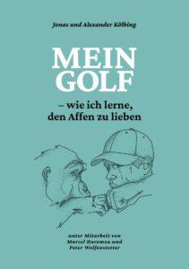 Mein Golf - wie ich lerne, den Affen zu lieben - von Jonas und Alexander Kölbing